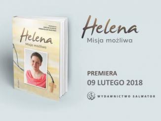 """9 lutego będzie miała premierę książka """"Helena. Misja możliwa"""", wydana przez Wydawnictwo Salwator. """"Ona była światłem. Znikała i pojawiała się z prędkością światła."""