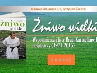 ŻNIWO WIELKIE – Wspomnienia i listy Braci Karmelitów Bosych misjonarzy (1971-2015) br. Marceli Szlósarczyk OCD, br. Ryszard Żak OCD