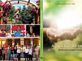 """""""Ja jestem Józef, brat wasz. 32 lata pracy misyjnej w Brazylii"""" – to nowa książka polskiego redemptorysty, misjonarza z Brazylii, o. Józefa Grzywacza."""
